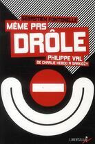 Couverture du livre « Même pas drôle ; Philippe Val, de Charlie Hebdo à Sarkozy » de Sebastien Fontenelle aux éditions Libertalia