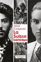 Couverture du livre « La Suisse bolchévique » de Alain Campiotti aux éditions Aire