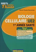 Couverture du livre « Biologie cellulaire-UE2 ; 1ère année santé ; cours, exercices, annales et QCM corrigés (2e édition) » de Marie-Claude Descamps aux éditions Ediscience