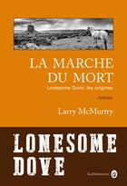 Couverture du livre « Lonesome Dove ; les origines ; la marche du mort » de Larry Mcmurtry aux éditions Gallmeister