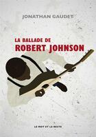 Couverture du livre « La ballade de Robert Johnson » de Jonathan Gaudet aux éditions Le Mot Et Le Reste