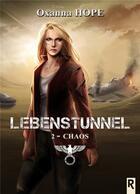 Couverture du livre « Lebenstunnel t.2 ; chaos » de Oxanna Hope aux éditions Rebelle