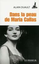 Couverture du livre « Dans la peau de Maria Callas » de Alain Duault aux éditions Le Passeur