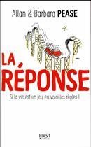 Couverture du livre « La réponse ; si la vie est un jeu, en voici les règles ! » de Barbara Pease et Allan Pease aux éditions First