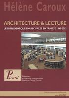 Couverture du livre « Architecture et lecture ; les bibliothèques municipales en France 1945-2002 » de Helene Caroux aux éditions Picard
