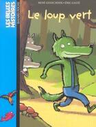 Couverture du livre « Le loup vert » de Rene Gouichoux et Rene Gaste aux éditions Bayard Jeunesse