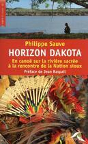 Couverture du livre « Horizon Dakota ; en canoë sur la rivière sacrée à la rencontre de la Nation sioux » de Sauve/Raspail aux éditions Presses De La Renaissance