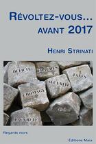 Couverture du livre « Révoltez-vous... avant 2017 » de Henri Strinati aux éditions Editions Maia