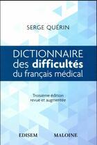 Couverture du livre « Dictionnaire des difficultés du français médical (3e édition) » de Serge Querin aux éditions Edisem