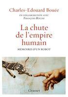 Couverture du livre « La chute de l'empire humain ; mémoires d'un robot » de Francois Roche et Charles-Edouard Bouee aux éditions Grasset Et Fasquelle