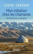 Couverture du livre « Mon initiation chez les Chamanes ; une parisienne en Mongolie » de Corine Sombrun aux éditions Pocket