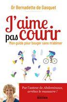 Couverture du livre « J'aime pas courir ; mon guide pour bouger sans m'abîmer » de Bernadette De Gasquet aux éditions Rocher