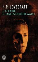 Couverture du livre « L'affaire Charles Dexter Ward » de Howard P. Lovecraft aux éditions J'ai Lu