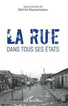 Couverture du livre « La rue dans tous ses états » de Beatrice N'Guessan Larroux aux éditions L'harmattan