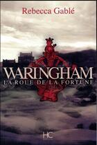 Couverture du livre « Waringham T.1 ; la roue de la fortune » de Rebecca Gable aux éditions Herve Chopin
