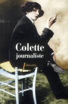 Couverture du livre « Colette journaliste ; chroniques et reportages, 1893-1941 » de Gerard Bonal et Frederic Maget aux éditions Libretto