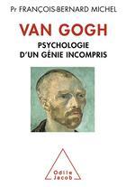 Couverture du livre « Van Gogh ; psychologie d'in génie incompris » de Francois-Bernard Michel aux éditions Odile Jacob