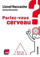 Couverture du livre « Parlez-vous cerveau ? » de Lionel Naccache et Karine Naccache aux éditions Odile Jacob