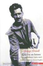 Couverture du livre « Une vie en lettres ; correspondance (1903-1950) » de George Orwell aux éditions Agone