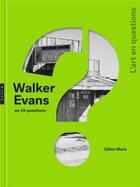 Couverture du livre « Walker Evans en 15 questions » de Gilles Mora aux éditions Hazan