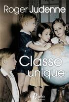Couverture du livre « Classe unique » de Roger Judenne aux éditions De Boree