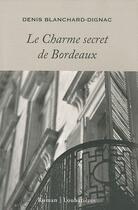 Couverture du livre « Le charme secret de Bordeaux » de Denis Blanchard-Dignac aux éditions Loubatieres