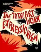 Couverture du livre « The Total Artwork In Expressionism /Anglais » de Ralf Beil aux éditions Hatje Cantz