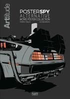 Couverture du livre « ARTtitude & Poster Spy ; alternative movie poster collection » de Collectif aux éditions Plan 9 Entertainment