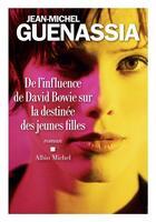 Couverture du livre « De l'influence de David Bowie sur la destinée des jeunes filles » de Jean-Michel Guenassia aux éditions Albin Michel