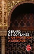 Couverture du livre « L'an prochain à Grenade » de Gerard De Cortanze aux éditions Lgf