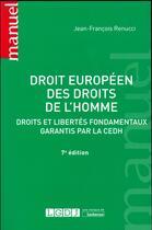Couverture du livre « Droit européen des droits de l'homme ; droits et libertés fondamentaux garantis par la CEDH (7e édition) » de Jean-Francois Renucci aux éditions Lgdj