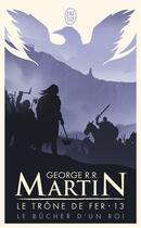 Couverture du livre « Le trône de fer T.13 ; le bûcher d'un roi » de George R. R. Martin aux éditions J'ai Lu