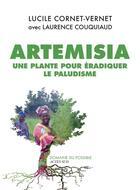 Couverture du livre « Artemisia ; une plante pour éradiquer le paludisme » de Laurence Couquiaud et Lucile Cornet-Vernet aux éditions Actes Sud