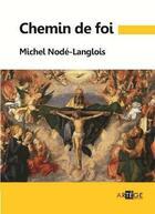 Couverture du livre « Chemin de foi » de Michel Node-Langlois aux éditions Artege