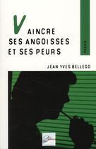 Couverture du livre « Vaincre ses angoisses et ses peurs » de Jean-Yves Bellego aux éditions 2eme Edition