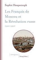 Couverture du livre « Les Francais de Moscou et la révolution russe (1900-1920) » de Sophie Hasquenoph aux éditions Champ Vallon