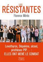 Couverture du livre « Les résistantes ; levothyrox, dépakine, alcool, protheses PIP... : elles ont mené le combat » de Florence Mereo aux éditions Harpercollins