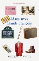 Couverture du livre « Quinze ans avec Claude François » de Josette Martin aux éditions Collections De Memoire