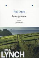 Couverture du livre « La neige noire » de Paul Lynch aux éditions Albin Michel