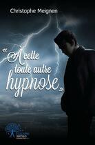 Couverture du livre « À cette toute autre hypnose » de Christophe Meignen aux éditions Edilivre-aparis