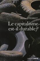 Couverture du livre « Le capitalisme est-il durable ? » de Bernard Perret aux éditions Carnets Nord