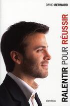 Couverture du livre « Ralentir pour réussir ; l'art d'avancer plus vite, plus loin et plus facilement » de David Bernard aux éditions Viamedias