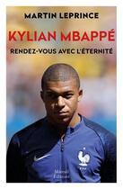 Couverture du livre « Kylian Mbappé, rendes-vous avec l'éternité » de Martin Leprince aux éditions Mareuil Editions