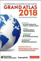 Couverture du livre « Grand atlas 2018 ; comprendre le monde en 200 cartes » de Collectif et Frank Tetart aux éditions Autrement