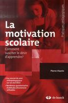 Couverture du livre « La motivation scolaire ; comment susciter le désir d'apprendre ? » de Pierre Vianin aux éditions De Boeck Superieur