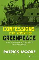 Couverture du livre « Confessions d'un repenti de greenpeace ; pour une écologie scientifique et humaine » de Patrick Moore aux éditions L'artilleur