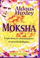 Couverture du livre « Moksha ; expériences visionnaires et psychédéliques » de Aldous Huxley aux éditions Lezard