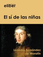 Couverture du livre « El sí de las niñas » de Leandro Fernandez De Moratin aux éditions Eliber Ediciones
