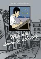 Couverture du livre « Ma vie dans le silence » de Michel Em. Garnier aux éditions Airelle