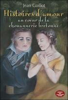 Couverture du livre « Histoires d'amour ; au couer de la chouannerie bretonne » de Jean Guillot aux éditions Montagnes Noires